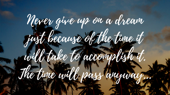 Never give up on a dream just because of the time it will take to accomplish it. The time will pass anyway..png